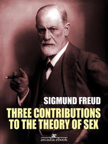 Three contributions to the theory of sex. Ediz. annotata