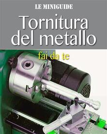 Tornitura del metallo fai da te - Valerio Poggi - ebook