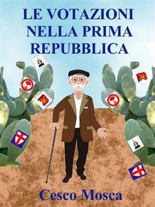 Le votazioni nella prima repubblica - Cesco Mosca - ebook