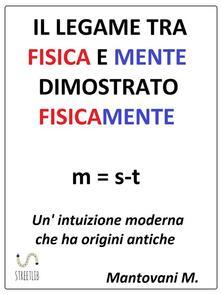 Il legame tra fisica e mente dimostrato fisicamente - Marco Mantovani - ebook