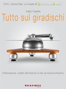 Tutto sul giradischi. Collocazione, scelta del braccio e set-up braccio/testina - Carlo Capitta - ebook