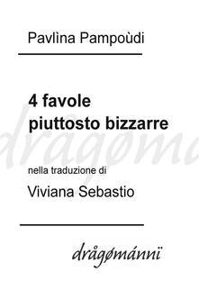 4 favole piuttosto bizzarre - Pavlìna Pampoùdi,Viviana Sebastio - ebook