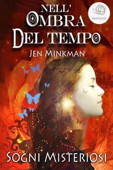 Sogni misteriosi. Nell'ombra del tempo - Jen Minkman - ebook