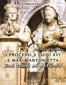 I processi a Luigi XVI e Maria Antonietta. Dal trono al patibolo - Giorgia Penzo - ebook