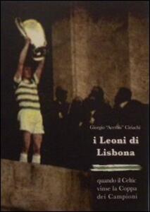 I Leoni di Lisbona. Quando il Celtic vinse la Coppa Campioni - Giorgio Ciriachi - copertina