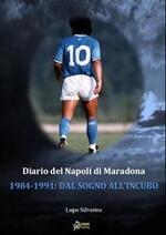 Diario segreto del Napoli di Maradona 1984-1991. Dal sogno all'incubo