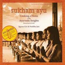 Sukham Ayu: Cooking at Home with Ayurvedic Insights - Jigyasa Giri,Pratibha Jain - cover