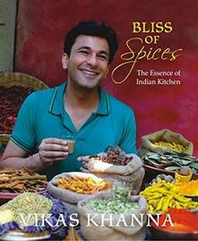 Bliss of Spices: The Essence of Indian Kitchen - Vikas Khanna - cover