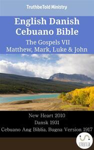 English Danish Cebuano Bible - The Gospels VII - Matthew, Mark, Luke & John
