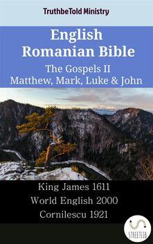 English Romanian Bible - The Gospels II - Matthew, Mark, Luke & John