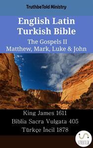 English Latin Turkish Bible - The Gospels II - Matthew, Mark, Luke & John
