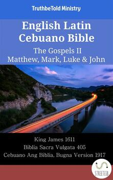 English Latin Cebuano Bible - The Gospels II - Matthew, Mark, Luke & John