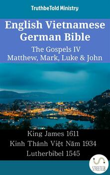 English Vietnamese German Bible - The Gospels IV - Matthew, Mark, Luke & John