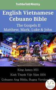 English Vietnamese Cebuano Bible - The Gospels II - Matthew, Mark, Luke & John