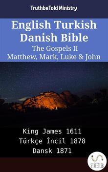 English Turkish Danish Bible - The Gospels II - Matthew, Mark, Luke & John