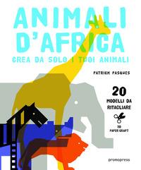 Animali d'Africa. Crea da solo i tuoi animali di carta - Pasques Patrick - wuz.it