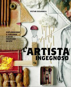 L' artista ingegnoso. Esplorando il collage e altre tecniche miste - Victor Escandell - copertina