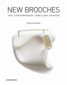 New brooches. 400+ contemporary jewellery designs - Nicolas Estrada - copertina