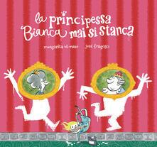 La principessa Bianca mai si stanca. Ediz. a colori.pdf