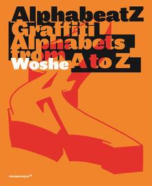 Camfeed.it Alphabeatz. Graffiti alphabets from A to Z. Ediz. illustrata Image