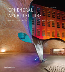 Ephemeral architecture. Projects and installations in the public space. Ediz. illustrata.pdf