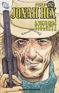 Il volto della violanza. Jonah Hex. Vol. 1 - Jimmy Palmiotti,Justin Gray - copertina