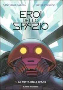La porta dello spazio. Eroi dello spazio. Vol. 1 - Santiago García,Javier Peinado - copertina