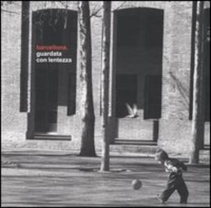 Barcellona guardata con lentezza. Ediz. spagnola - Mariagrazia Barbiani - copertina