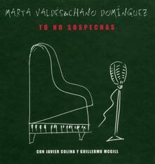 Tu no sospechas - CD Audio di Chano Dominguez,Marta Valdes