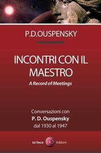 Incontri con il maestro. Conversazioni con P. D. Ouspensky, dal 1930 al 1947 - Petr D. Uspenskij - copertina