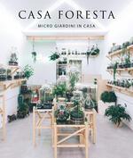 Casa foresta. Micro giardini in casa. Ediz. illustrata