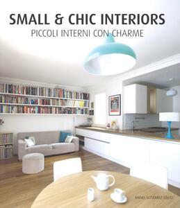 Small & chic interiors. Piccoli interni con charme. Ediz. inglese, tedesca, francese e spagnola - Manel Gutiérrez - copertina