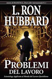 I problemi del lavoro - L. Ron Hubbard - copertina