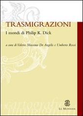Trasmigrazioni. I mondi di Philip K. Dick