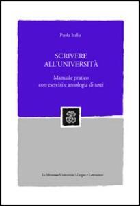 Scrivere all'università. Manuale pratico con esercizi e antologia di testi - Paola Italia - copertina