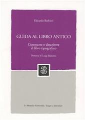 Guida al libro antico. Conoscere e descrivere il libro tipografico
