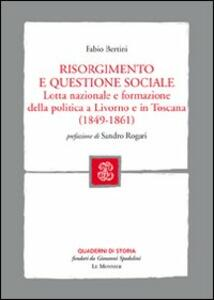 Risorgimento e questione sociale. Lotta nazionale e formazione della politica a Livorno e in Toscana - Fabio Bertini - copertina