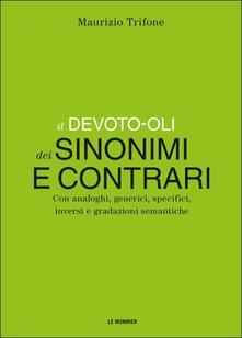 Il Devoto-Oli dei sinonimi e contrari. Con analoghi, generici, inversi e gradazioni semantiche - Maurizio Trifone - copertina