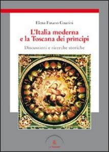 L' Italia moderna e la Toscana dei prìncipi. Discussioni e ricerche storiche - Elena Fasano Guarini - copertina
