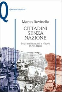 Libro Cittadini senza nazione. Migranti francesi a Napoli (1793-1860) Marco Rovinello