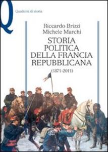 Libro Storia politica della Francia repubblicana (1871-2011) Riccardo Brizzi , Michele Marchi
