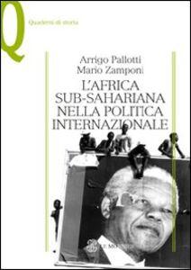 Foto Cover di L' Africa sub-sahariana nella politica internazionale, Libro di Arrigo Pallotti,Mario Zamponi, edito da Mondadori Education