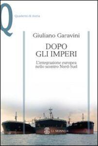 Libro Dopo gli imperi. L'integrazione europea nello scontro Nord-Sud Giuliano Garavini