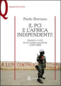 Il PCI e l'Africa indipendente. Apogeo e crisi di un'utopia socialista (1956-1989) - Paolo Borruso - copertina