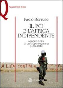 Foto Cover di Il PCI e l'Africa indipendente. Apogeo e crisi di un'utopia socialista (1956-1989), Libro di Paolo Borruso, edito da Mondadori Education