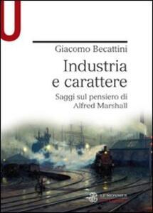 Industria e carattere. Saggi sul pensiero di Alfred Marshall - Giacomo Becattini - copertina