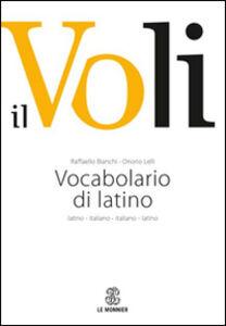 Libro Il Voli. Vocabolario di latino. Latino-italiano, italiano-latino. Con schede grammaticali Raffaello Bianchi , Onorio Lelli