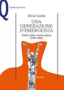 Una generazione d'emergenza. L'Italia della controcultura (1965-1969) - Silvia Casilio - copertina