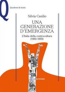 Foto Cover di Una generazione d'emergenza. L'Italia della controcultura (1965-1969), Libro di Silvia Casilio, edito da Mondadori Education