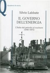 Il governo dell'energia. L'Italia dal petrolio al nucleare (1945-1975)